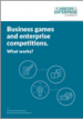 Business games and competitions: what works?, Careers & Enterprise Company