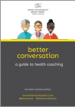 Better Conversation: A guide to health coaching